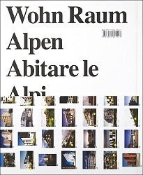 Wohn Raum Alpen / Abitare le alpi / Living in the Alps
