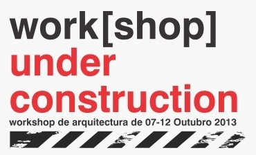 Workshop Under construction / Trienále architektury Lisabon 2013