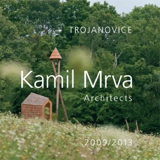 Kamil Mrva Architects/ Trojanovice 2009-2013